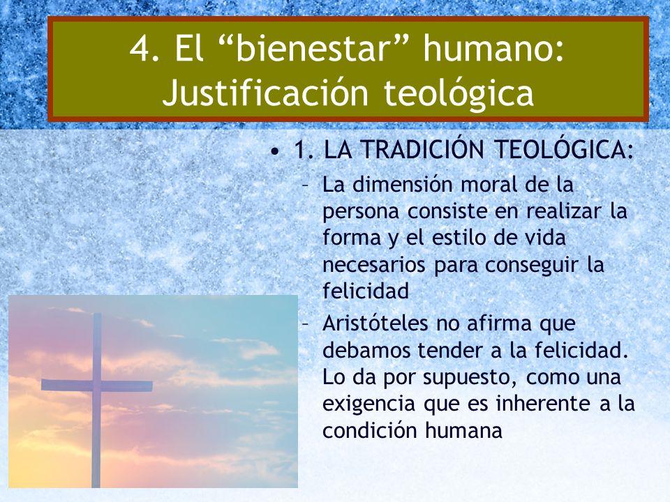 4. El bienestar humano: Justificación teológica 1. LA TRADICIÓN TEOLÓGICA: –La dimensión moral de la persona consiste en realizar la forma y el estilo