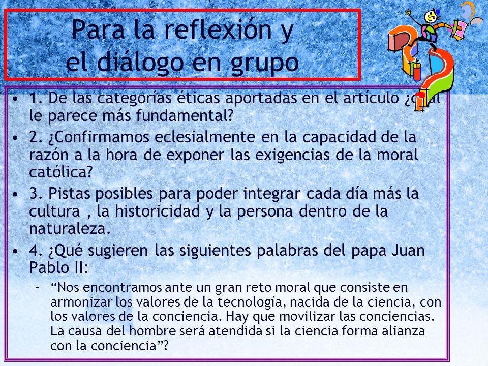 Para la reflexión y el diálogo en grupo 1. De las categorías éticas aportadas en el artículo ¿cuál le parece más fundamental? 2. ¿Confirmamos eclesial