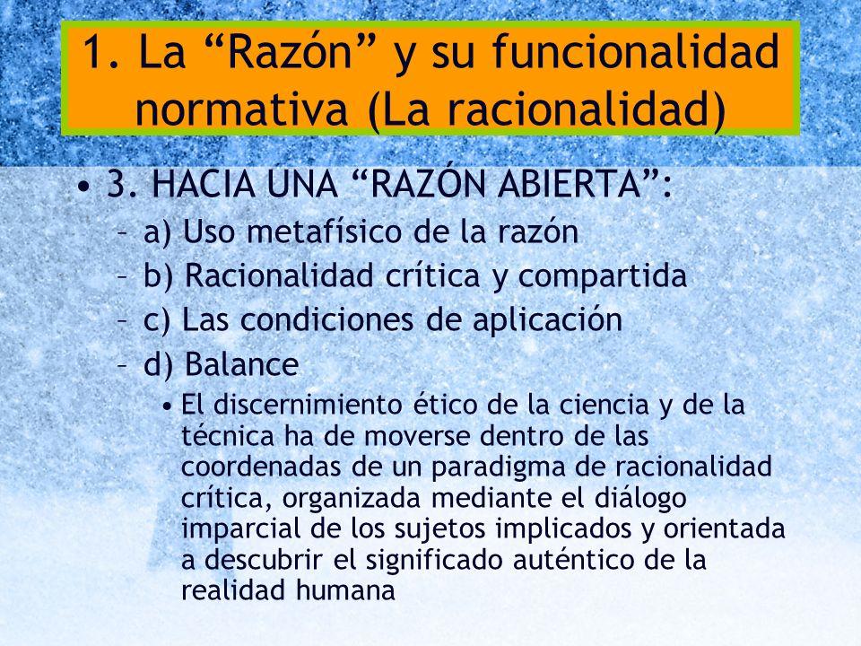 1. La Razón y su funcionalidad normativa (La racionalidad) 3. HACIA UNA RAZÓN ABIERTA: –a) Uso metafísico de la razón –b) Racionalidad crítica y compa