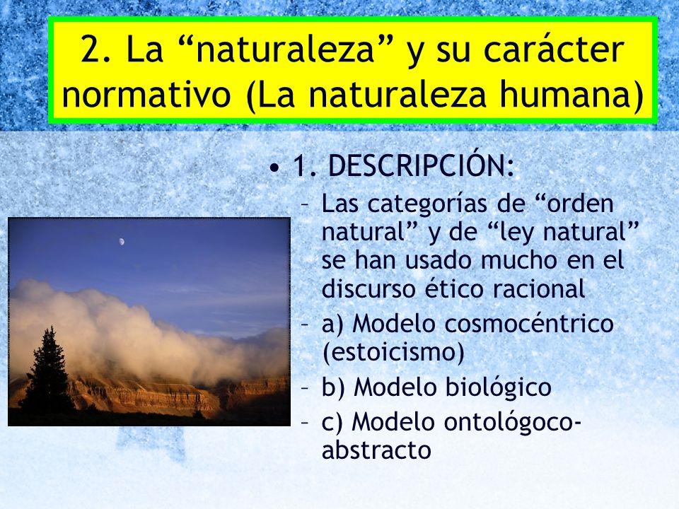 2. La naturaleza y su carácter normativo (La naturaleza humana) 1. DESCRIPCIÓN: –Las categorías de orden natural y de ley natural se han usado mucho e