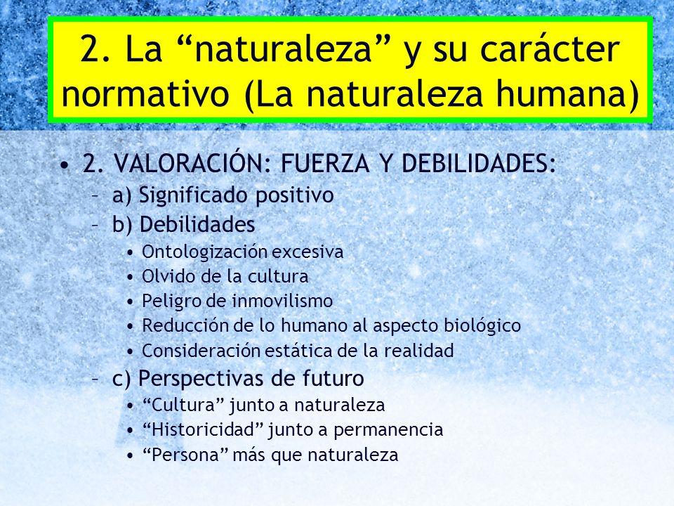 2. La naturaleza y su carácter normativo (La naturaleza humana) 2. VALORACIÓN: FUERZA Y DEBILIDADES: –a) Significado positivo –b) Debilidades Ontologi