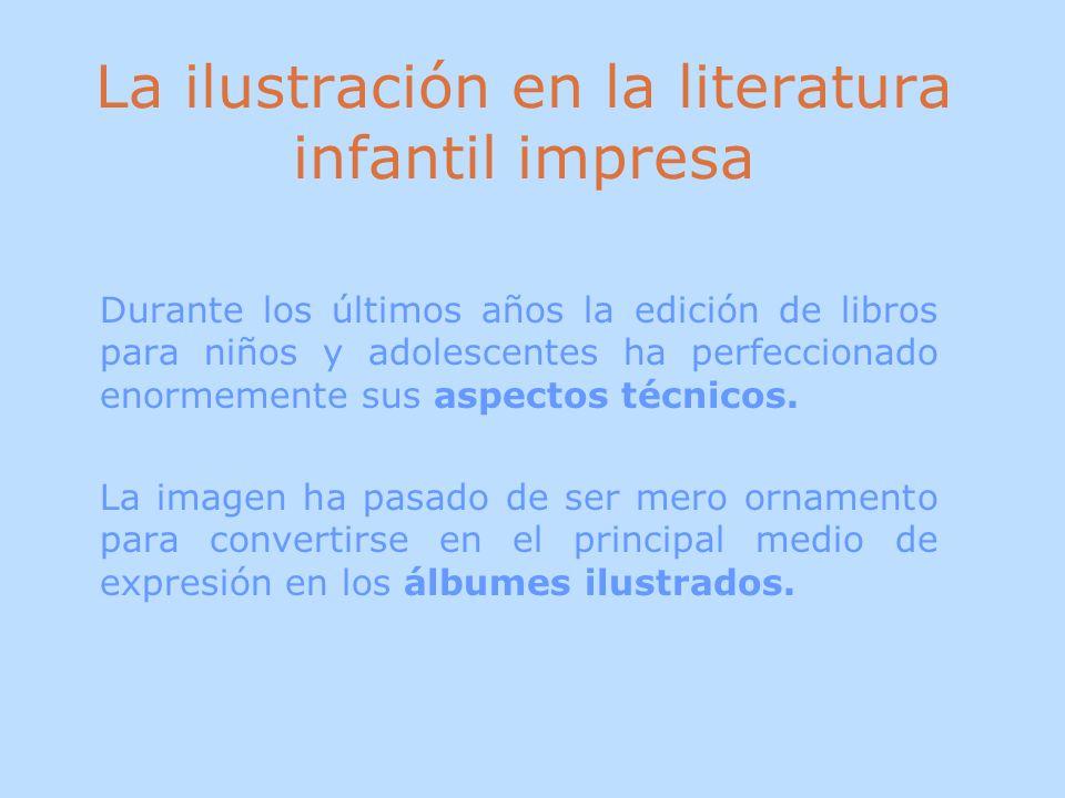 La ilustración en la literatura infantil impresa Durante los últimos años la edición de libros para niños y adolescentes ha perfeccionado enormemente