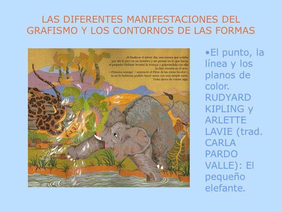 El punto, la línea y los planos de color. RUDYARD KIPLING y ARLETTE LAVIE (trad. CARLA PARDO VALLE): El pequeño elefante.