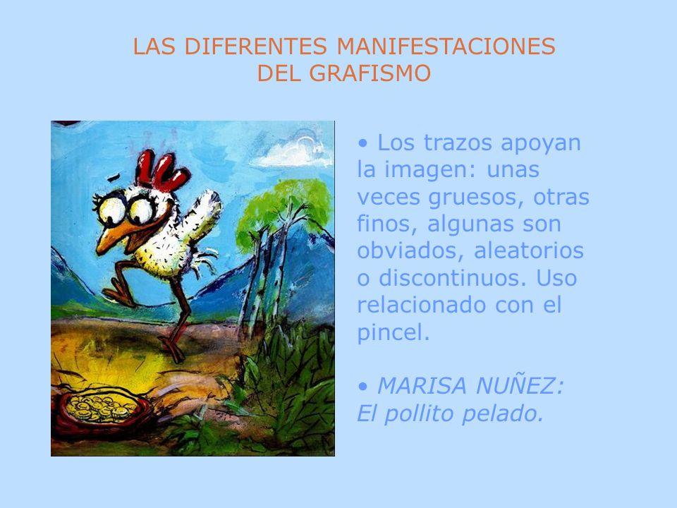 LAS DIFERENTES MANIFESTACIONES DEL GRAFISMO Los trazos apoyan la imagen: unas veces gruesos, otras finos, algunas son obviados, aleatorios o discontin