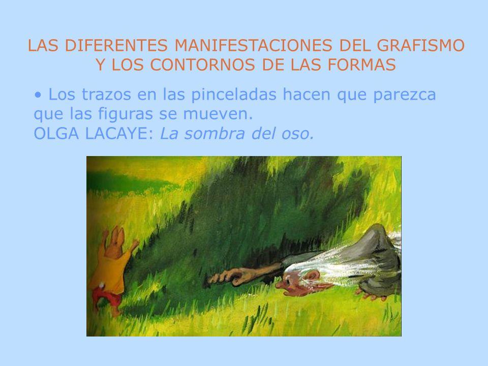LAS DIFERENTES MANIFESTACIONES DEL GRAFISMO Y LOS CONTORNOS DE LAS FORMAS Las líneas representan el movimiento y trayectoria de los personajes y sus acciones.