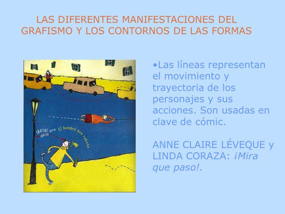 LAS DIFERENTES MANIFESTACIONES DEL GRAFISMO Y LOS CONTORNOS DE LAS FORMAS El grafismo refuerza la forma y a la vez orienta al lector en las trayectorias, movimientos y reacciones de los personajes.