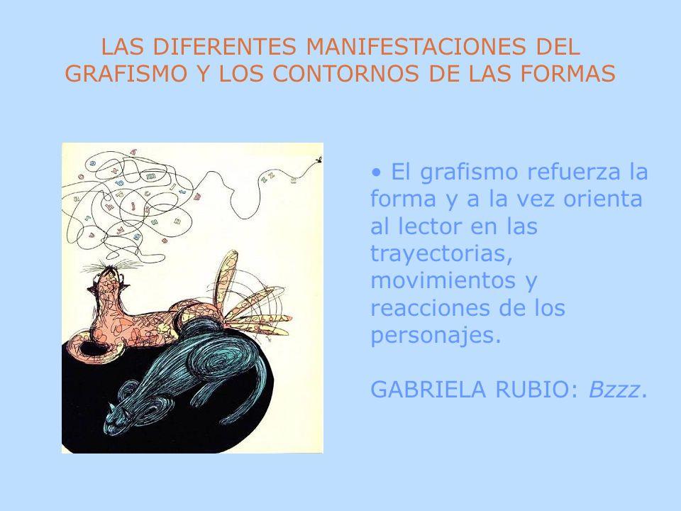 LAS DIFERENTES MANIFESTACIONES DEL GRAFISMO Y LOS CONTORNOS DE LAS FORMAS La línea define cada forma en su justa medida.