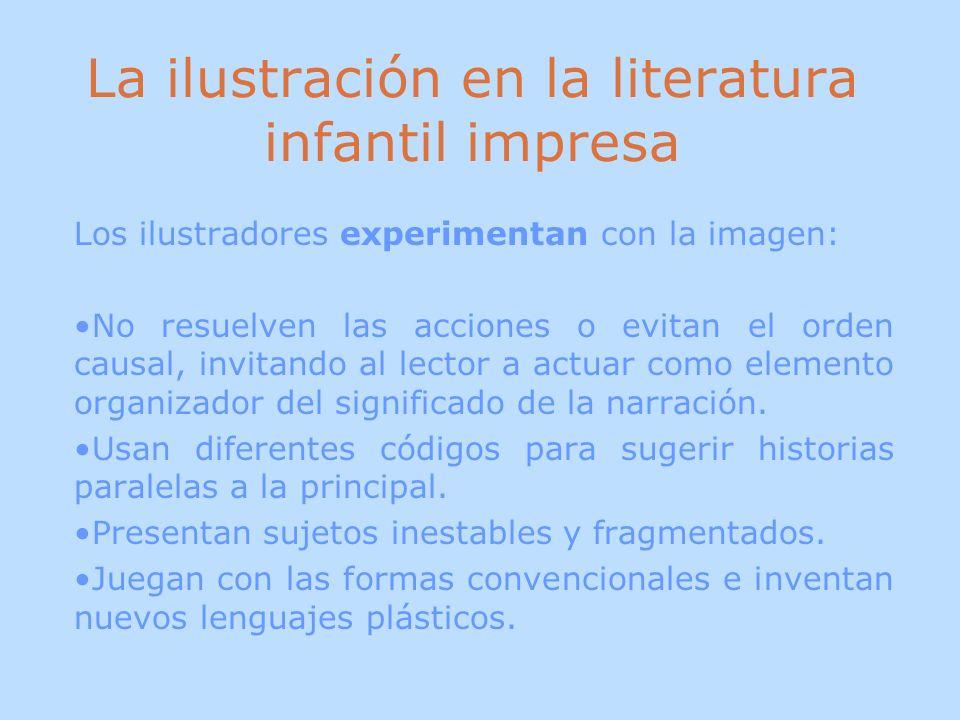 La ilustración en la literatura infantil impresa Los ilustradores experimentan con la imagen: No resuelven las acciones o evitan el orden causal, invi