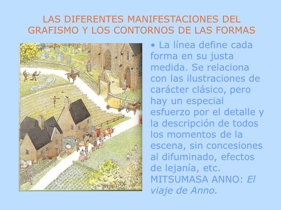 LAS DIFERENTES MANIFESTACIONES DEL GRAFISMO Y LOS CONTORNOS DE LAS FORMAS La línea define cada forma en su justa medida. Se relaciona con las ilustrac