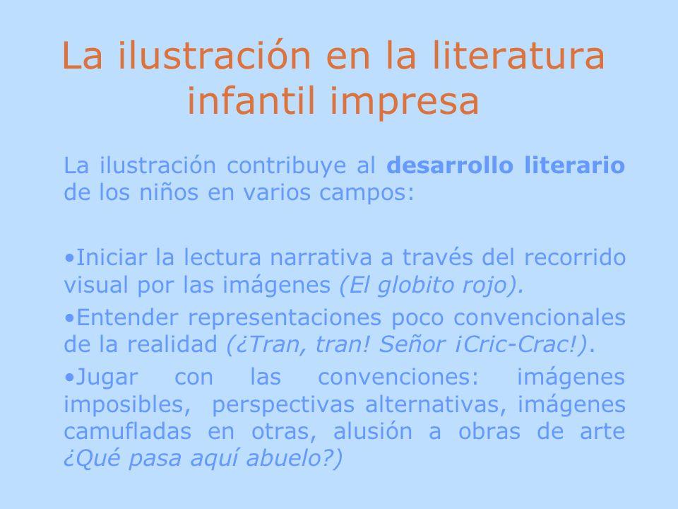 La ilustración en la literatura infantil impresa La ilustración contribuye al desarrollo literario de los niños en varios campos: Iniciar la lectura n