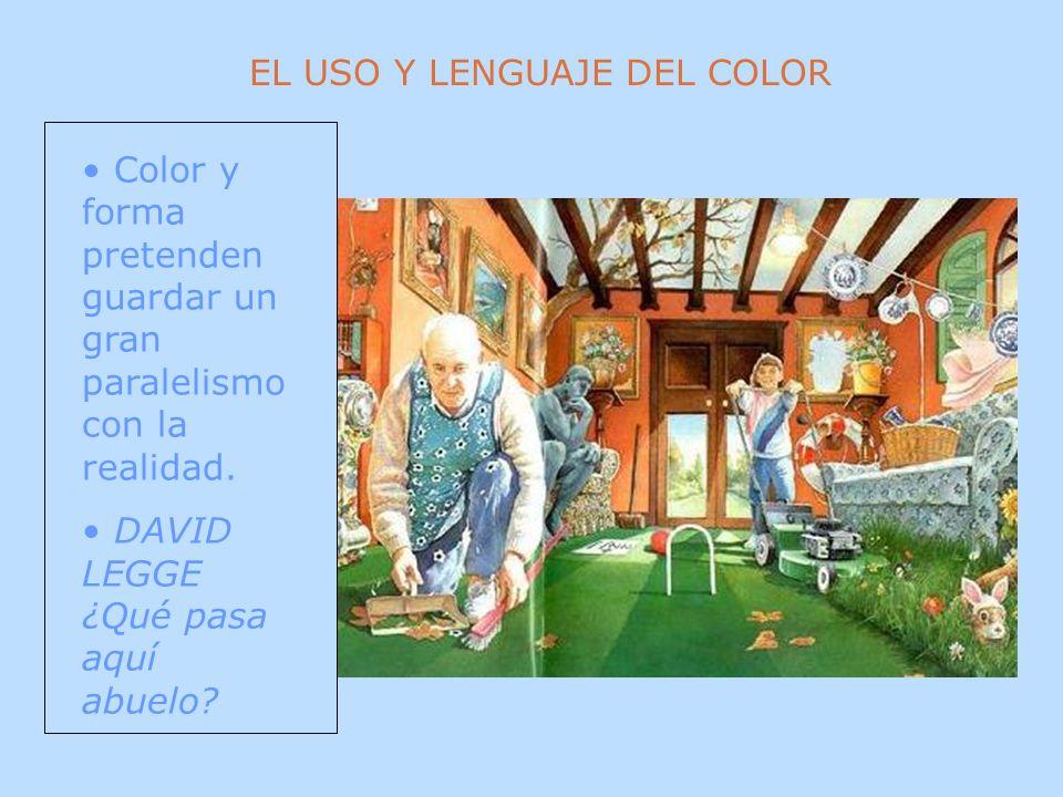 EL USO Y LENGUAJE DEL COLOR Color y forma pretenden guardar un gran paralelismo con la realidad. DAVID LEGGE ¿Qué pasa aquí abuelo?