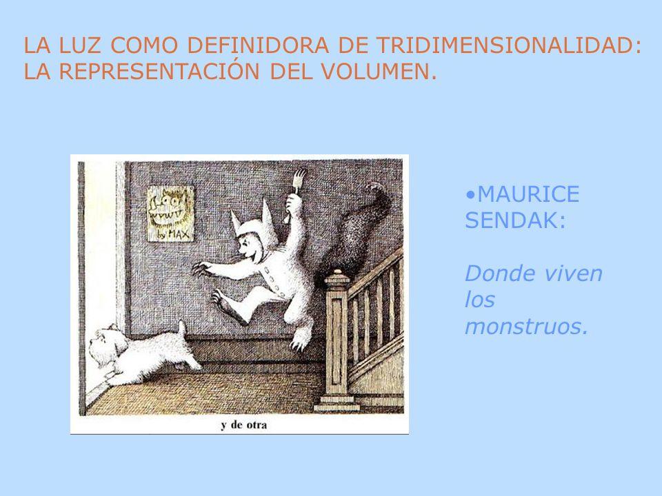 LA LUZ COMO DEFINIDORA DE TRIDIMENSIONALIDAD: LA REPRESENTACIÓN DEL VOLUMEN. MAURICE SENDAK: Donde viven los monstruos.