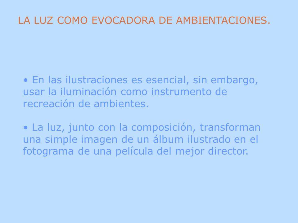 LA LUZ COMO EVOCADORA DE AMBIENTACIONES. En las ilustraciones es esencial, sin embargo, usar la iluminación como instrumento de recreación de ambiente