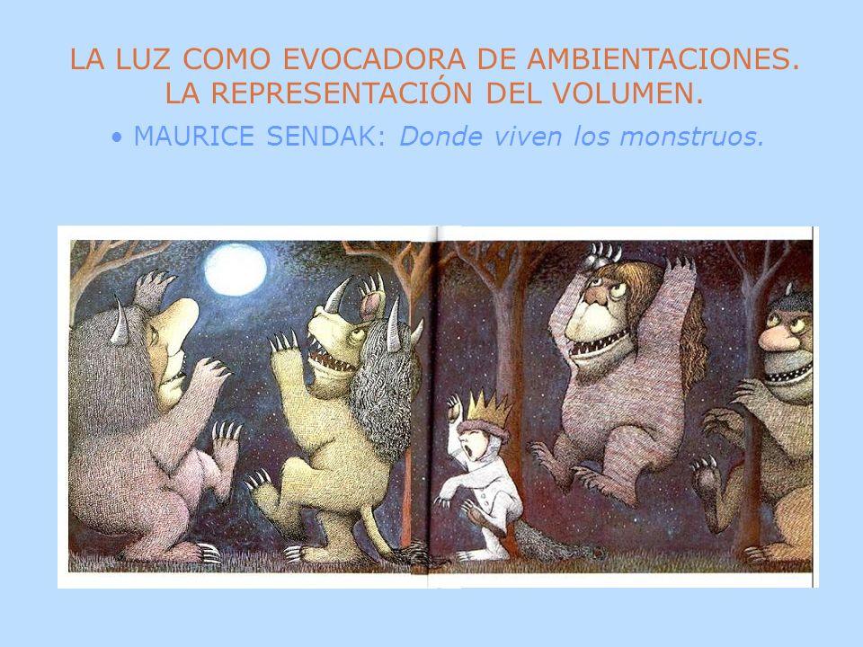 LA LUZ COMO EVOCADORA DE AMBIENTACIONES. LA REPRESENTACIÓN DEL VOLUMEN. MAURICE SENDAK: Donde viven los monstruos.