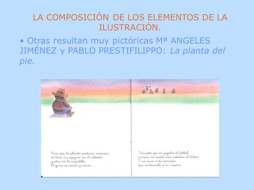 LA COMPOSICIÓN DE LOS ELEMENTOS DE LA ILUSTRACIÓN. Otras resultan muy pictóricas Mª ANGELES JIMÉNEZ y PABLO PRESTIFILIPPO: La planta del pie.