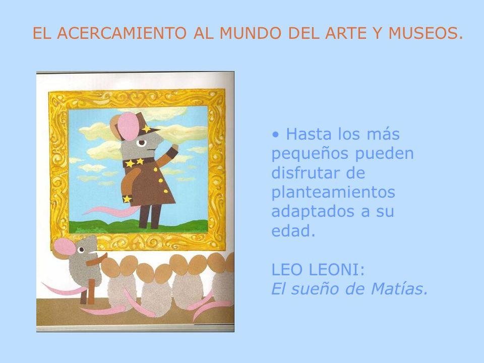 EL ACERCAMIENTO AL MUNDO DEL ARTE Y MUSEOS. Hasta los más pequeños pueden disfrutar de planteamientos adaptados a su edad. LEO LEONI: El sueño de Matí