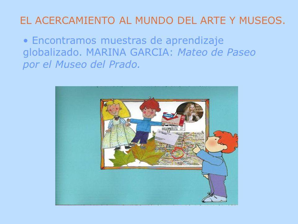 EL ACERCAMIENTO AL MUNDO DEL ARTE Y MUSEOS. Encontramos muestras de aprendizaje globalizado. MARINA GARCIA: Mateo de Paseo por el Museo del Prado.