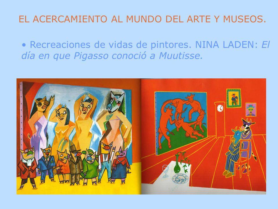 EL ACERCAMIENTO AL MUNDO DEL ARTE Y MUSEOS. Recreaciones de vidas de pintores. NINA LADEN: El día en que Pigasso conoció a Muutisse.