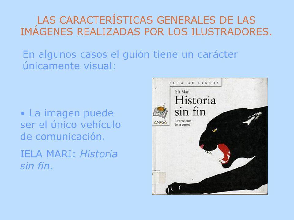 La imagen puede ser el único vehículo de comunicación. IELA MARI: Historia sin fin. En algunos casos el guión tiene un carácter únicamente visual: LAS