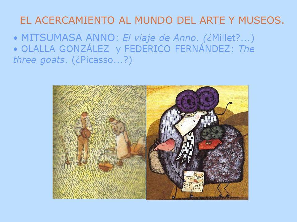 EL ACERCAMIENTO AL MUNDO DEL ARTE Y MUSEOS. MITSUMASA ANNO : El viaje de Anno. (¿Millet?...) OLALLA GONZÁLEZ y FEDERICO FERNÁNDEZ: The three goats. (¿