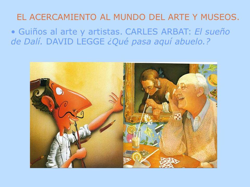 EL ACERCAMIENTO AL MUNDO DEL ARTE Y MUSEOS. Guiños al arte y artistas. CARLES ARBAT: El sueño de Dalí. DAVID LEGGE ¿Qué pasa aquí abuelo.?