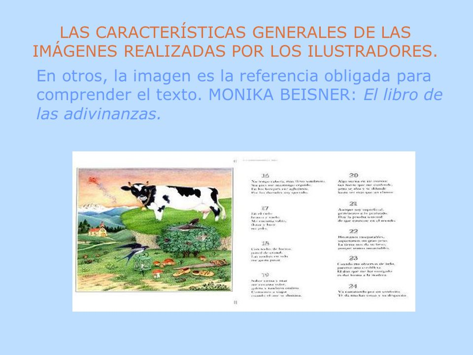En otros, la imagen es la referencia obligada para comprender el texto. MONIKA BEISNER: El libro de las adivinanzas. LAS CARACTERÍSTICAS GENERALES DE