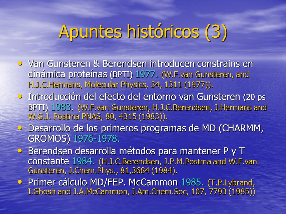 Apuntes históricos (3) Van Gunsteren & Berendsen introducen constrains en dinámica proteínas (BPTI) 1977. (W.F.van Gunsteren, and H.J.C.Hermans, Molec