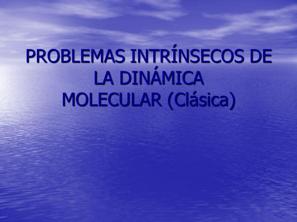 PROBLEMAS INTRÍNSECOS DE LA DINÁMICA MOLECULAR (Clásica)