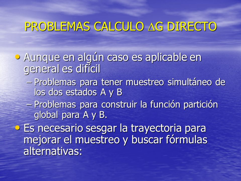 PROBLEMAS CALCULO G DIRECTO Aunque en algún caso es aplicable en general es difícil Aunque en algún caso es aplicable en general es difícil –Problemas