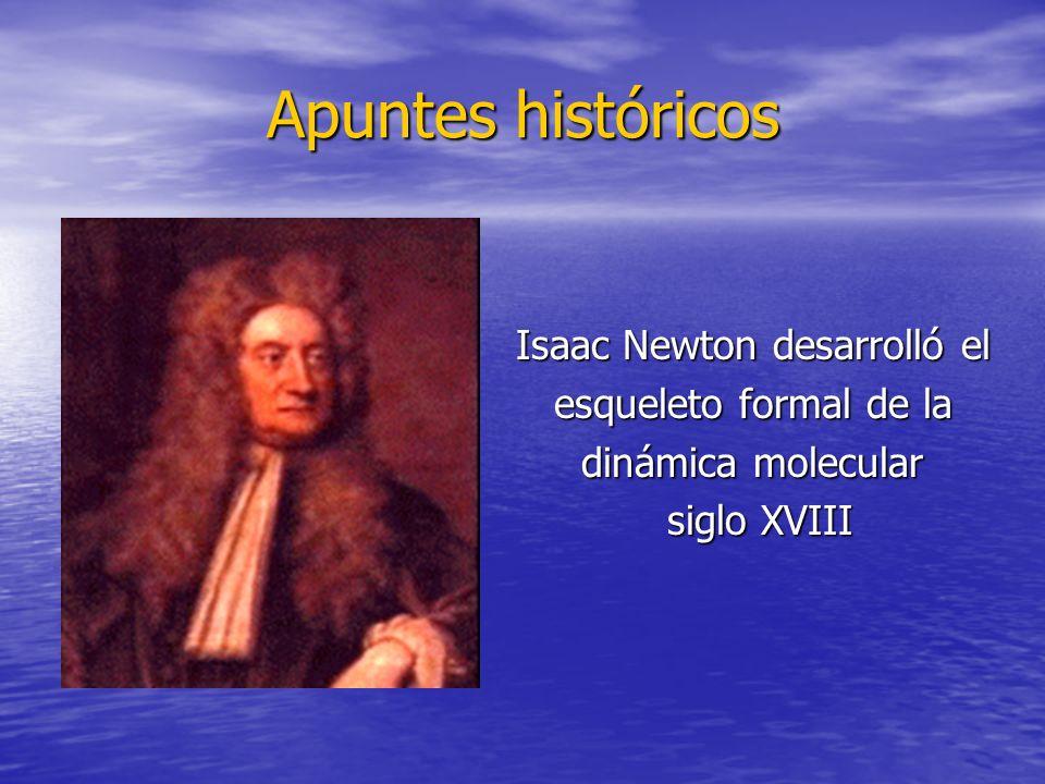 Apuntes históricos Isaac Newton desarrolló el esqueleto formal de la dinámica molecular siglo XVIII