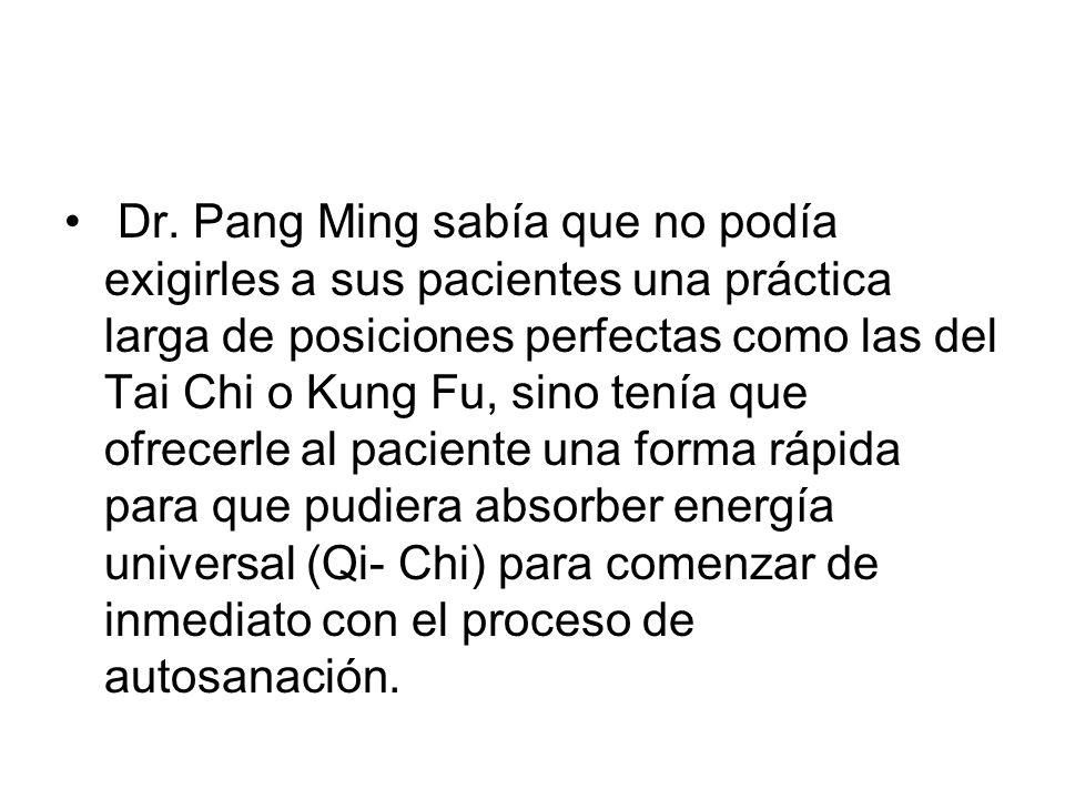 Dr. Pang Ming sabía que no podía exigirles a sus pacientes una práctica larga de posiciones perfectas como las del Tai Chi o Kung Fu, sino tenía que o