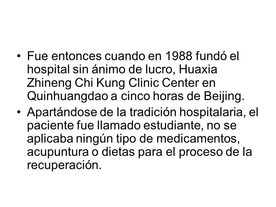 Fue entonces cuando en 1988 fundó el hospital sin ánimo de lucro, Huaxia Zhineng Chi Kung Clinic Center en Quinhuangdao a cinco horas de Beijing. Apar