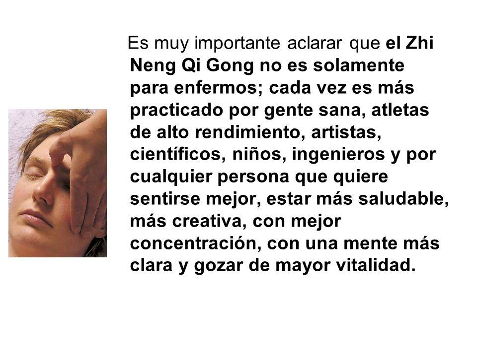 Es muy importante aclarar que el Zhi Neng Qi Gong no es solamente para enfermos; cada vez es más practicado por gente sana, atletas de alto rendimient