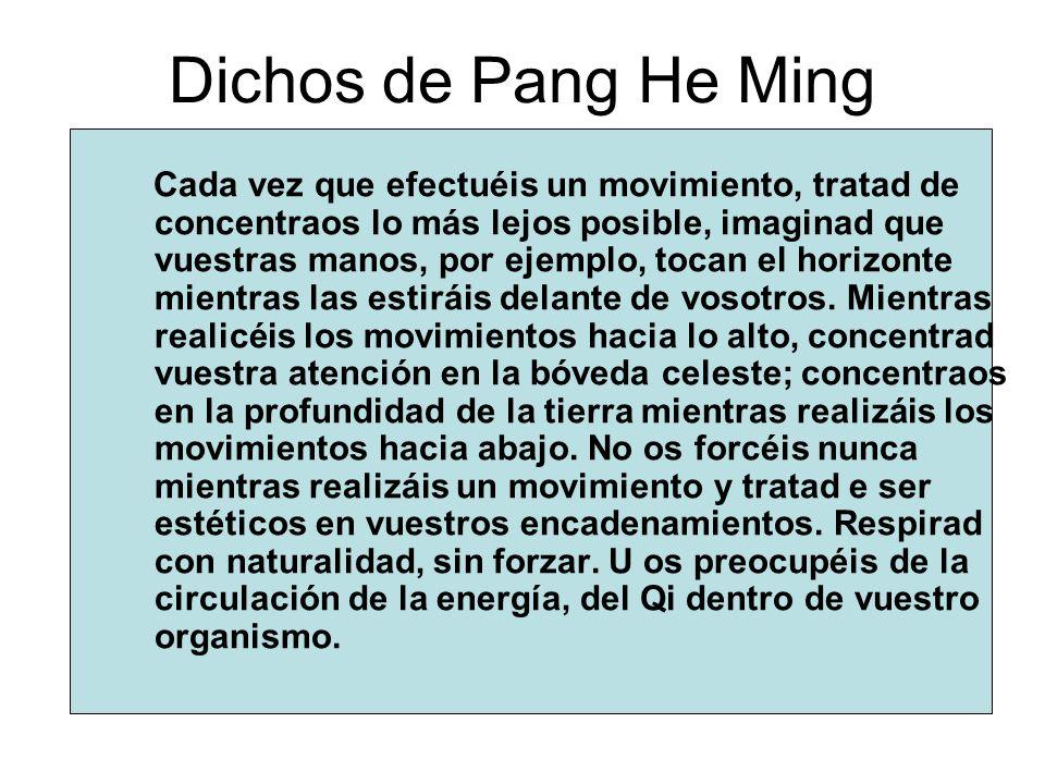 Dichos de Pang He Ming Cada vez que efectuéis un movimiento, tratad de concentraos lo más lejos posible, imaginad que vuestras manos, por ejemplo, toc