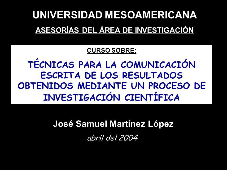 UNIVERSIDAD MESOAMERICANA ASESORÍAS DEL ÁREA DE INVESTIGACIÓN CURSO SOBRE: TÉCNICAS PARA LA COMUNICACIÓN ESCRITA DE LOS RESULTADOS OBTENIDOS MEDIANTE