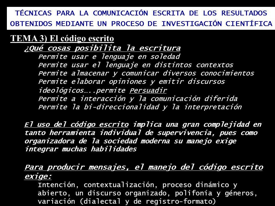 TÉCNICAS PARA LA COMUNICACIÓN ESCRITA DE LOS RESULTADOS OBTENIDOS MEDIANTE UN PROCESO DE INVESTIGACIÓN CIENTÍFICA TEMA 3) El código escrito ¿Qué cosas