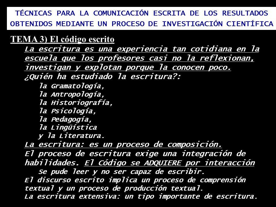 TÉCNICAS PARA LA COMUNICACIÓN ESCRITA DE LOS RESULTADOS OBTENIDOS MEDIANTE UN PROCESO DE INVESTIGACIÓN CIENTÍFICA TEMA 3) El código escrito La escritu