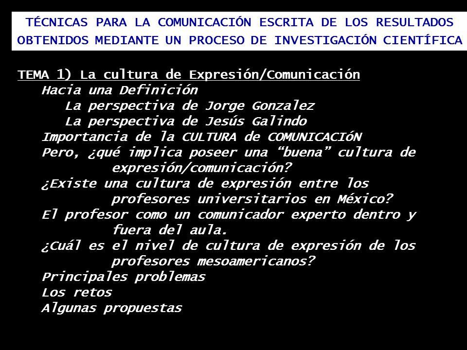 TÉCNICAS PARA LA COMUNICACIÓN ESCRITA DE LOS RESULTADOS OBTENIDOS MEDIANTE UN PROCESO DE INVESTIGACIÓN CIENTÍFICA TEMA 1) La cultura de Expresión/Comu