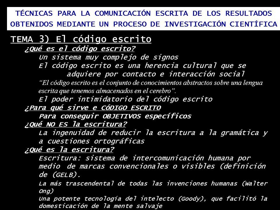 TÉCNICAS PARA LA COMUNICACIÓN ESCRITA DE LOS RESULTADOS OBTENIDOS MEDIANTE UN PROCESO DE INVESTIGACIÓN CIENTÍFICA TEMA 3) El código escrito ¿Qué es el