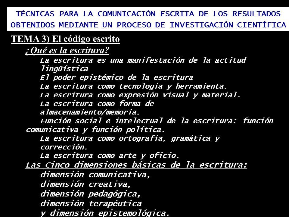 TÉCNICAS PARA LA COMUNICACIÓN ESCRITA DE LOS RESULTADOS OBTENIDOS MEDIANTE UN PROCESO DE INVESTIGACIÓN CIENTÍFICA TEMA 3) El código escrito ¿Qué es la