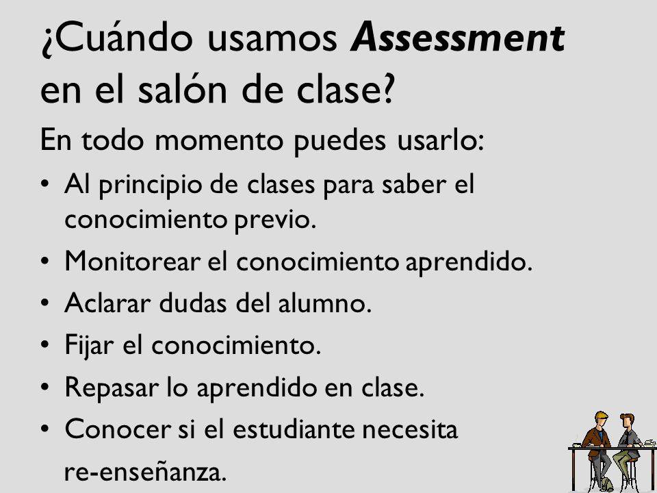 ¿Cuándo usamos Assessment en el salón de clase? En todo momento puedes usarlo: Al principio de clases para saber el conocimiento previo. Monitorear el