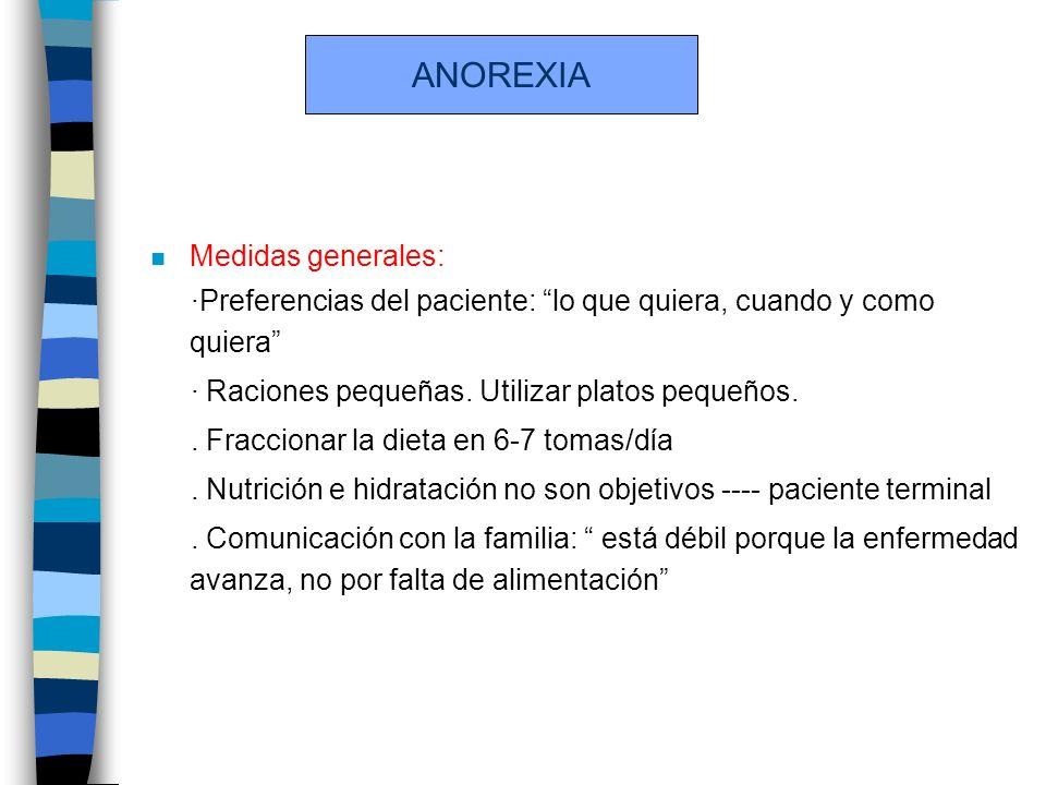 ANOREXIA n Medidas generales: ·Preferencias del paciente: lo que quiera, cuando y como quiera · Raciones pequeñas.