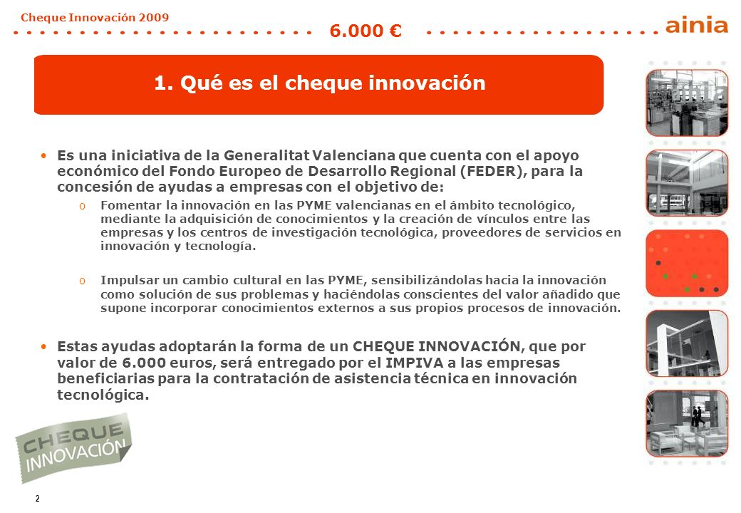 2 Cheque Innovación 2009 6.000 1. Qué es el cheque innovación Es una iniciativa de la Generalitat Valenciana que cuenta con el apoyo económico del Fon