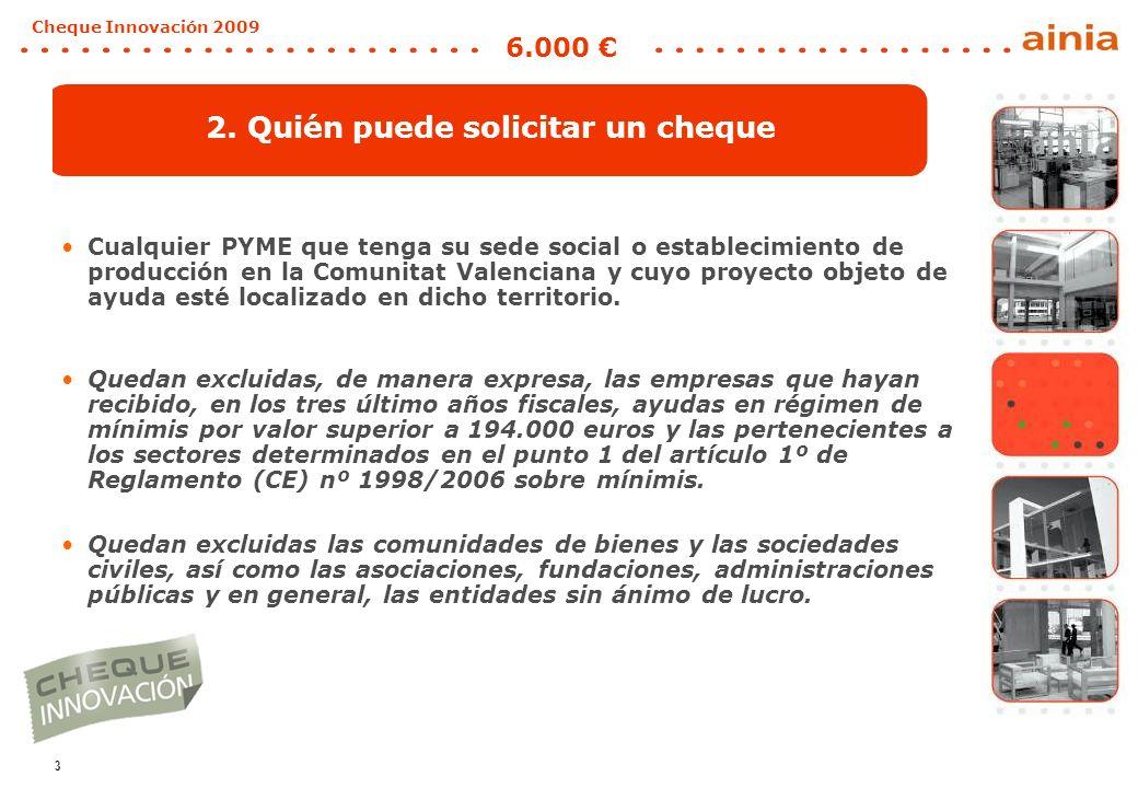 3 Cheque Innovación 2009 6.000 2. Quién puede solicitar un cheque Cualquier PYME que tenga su sede social o establecimiento de producción en la Comuni