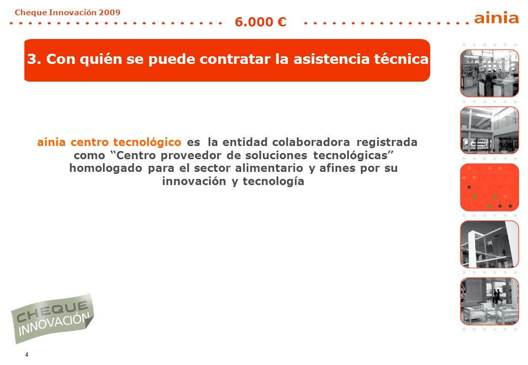 4 Cheque Innovación 2009 6.000 3. Con quién se puede contratar la asistencia técnica ainia centro tecnológico es la entidad colaboradora registrada co