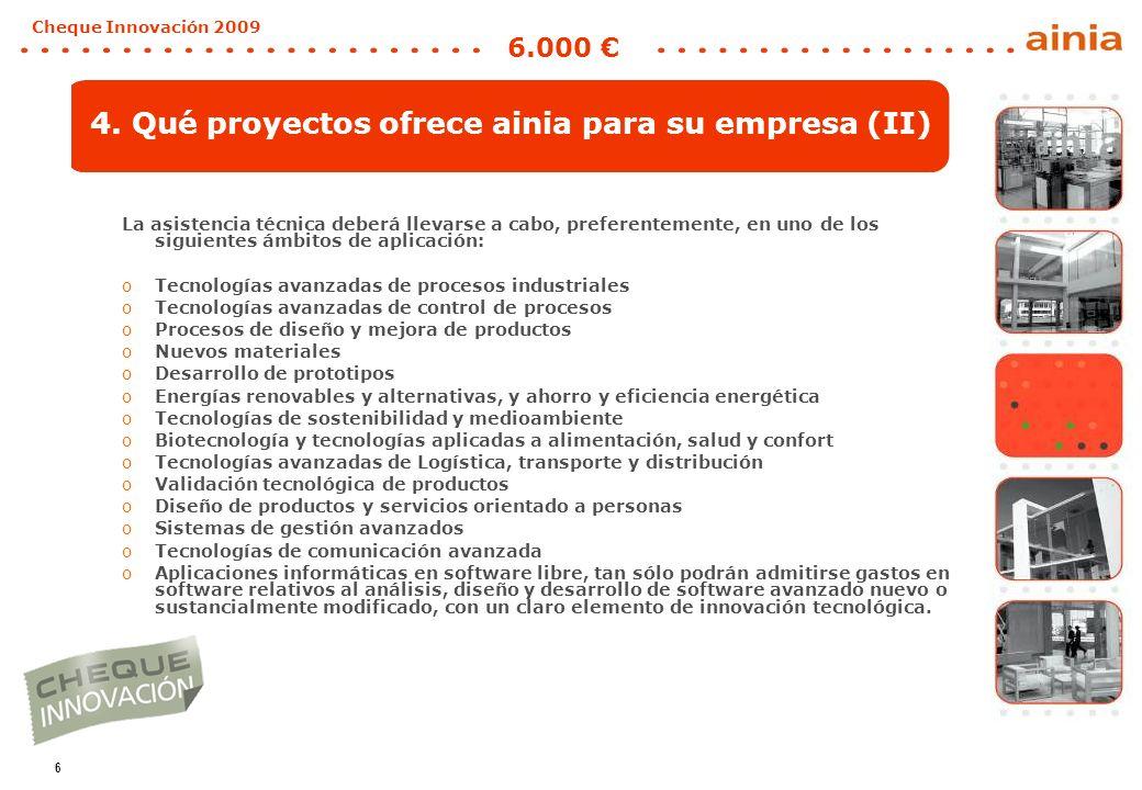 6 Cheque Innovación 2009 6.000 La asistencia técnica deberá llevarse a cabo, preferentemente, en uno de los siguientes ámbitos de aplicación: oTecnolo