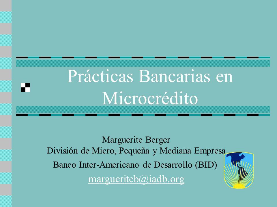 Prácticas Bancarias en Microcrédito Marguerite Berger División de Micro, Pequeña y Mediana Empresa Banco Inter-Americano de Desarrollo (BID) marguerit