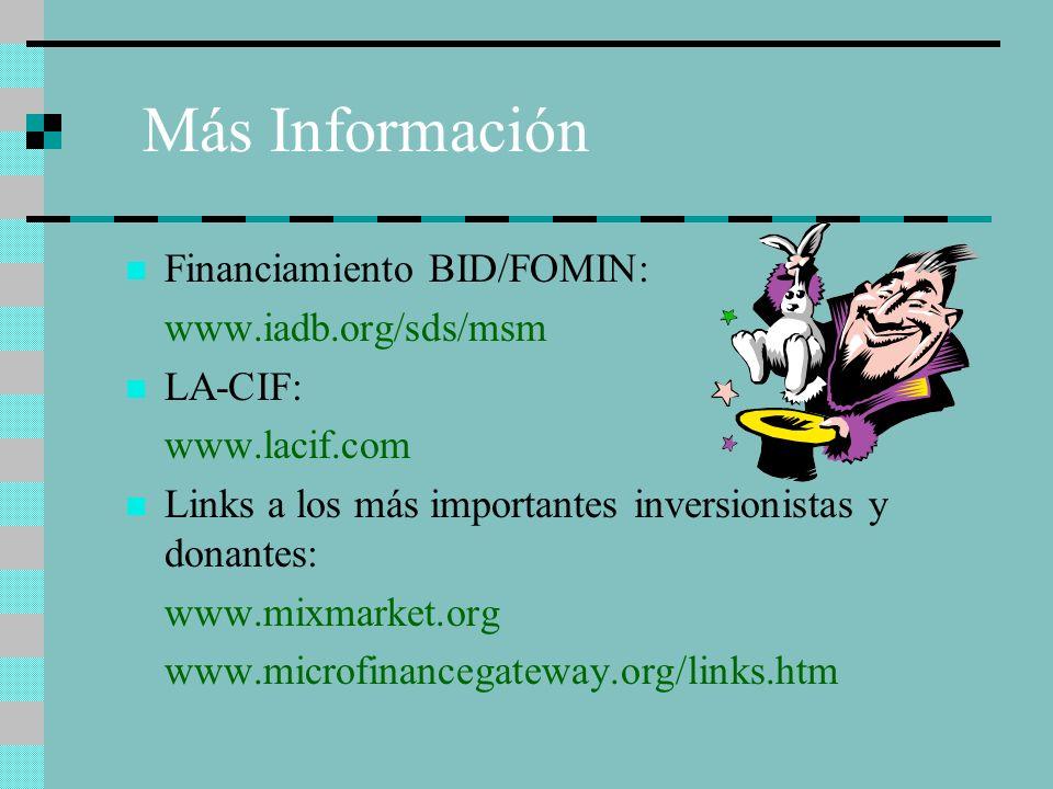 Más Información Financiamiento BID/FOMIN: www.iadb.org/sds/msm LA-CIF: www.lacif.com Links a los más importantes inversionistas y donantes: www.mixmar