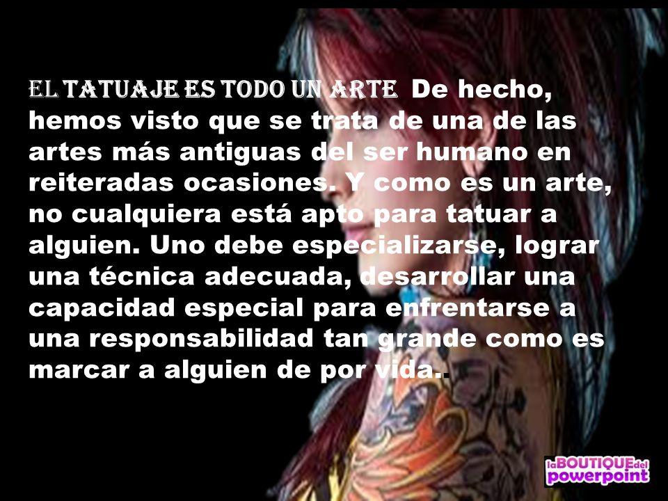 el tatuaje es todo un arte De hecho, hemos visto que se trata de una de las artes más antiguas del ser humano en reiteradas ocasiones.
