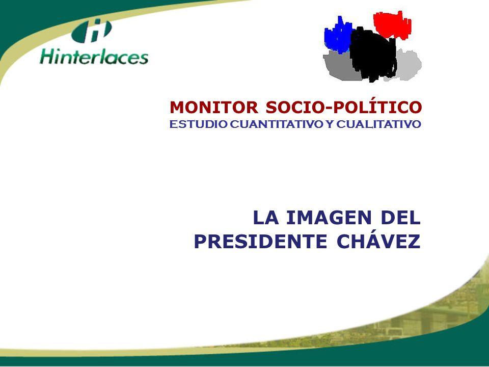LA IMAGEN DEL PRESIDENTE CHÁVEZ ESTUDIO CUANTITATIVO Y CUALITATIVO MONITOR SOCIO-POLÍTICO